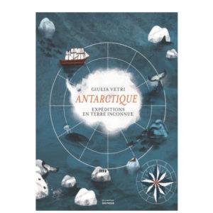 Antarctique – Expéditions En Terre Inconnue Editions de la Martinière